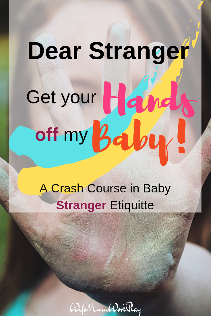IMAGE  Dear Stranger, Get Your Hands Off My Baby! A Crash Course in Stranger Baby Etiquette