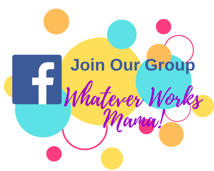 Join Our Facebook Group - WHATEVER WORKS MAMA!   https://www.facebook.com/groups/1301707519999130/?source_id=107166727300962